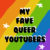 My Fave Queer Youtubers
